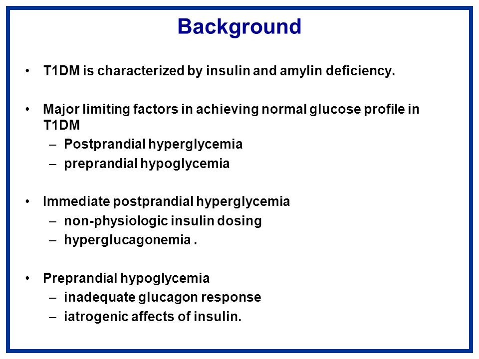 Background T1DM is characterized by insulin and amylin deficiency.