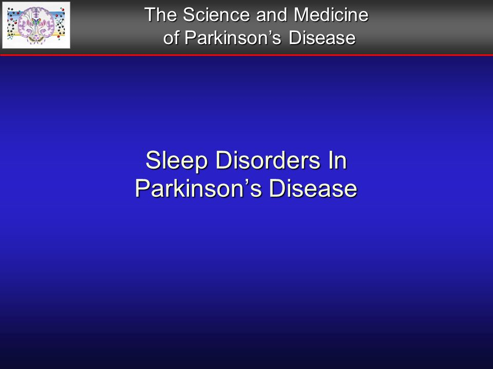 Sleep Disorders In Parkinsons Disease The Science and Medicine of Parkinsons Disease
