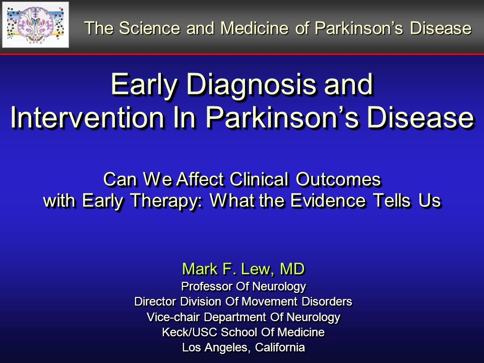 Early Diagnosis and Intervention In Parkinsons Disease Can We Affect Clinical Outcomes with Early Therapy: What the Evidence Tells Us Mark F.