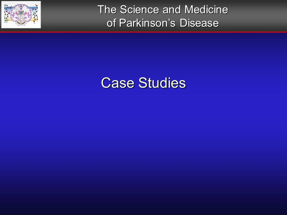 Case Studies The Science and Medicine of Parkinsons Disease