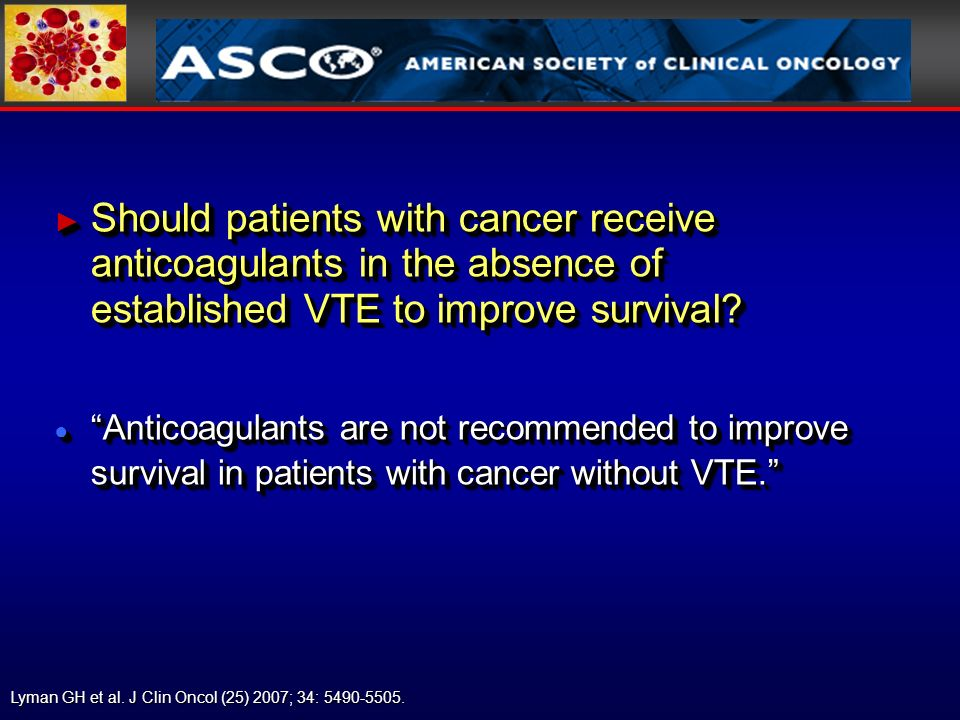 Should patients with cancer receive anticoagulants in the absence of established VTE to improve survival.