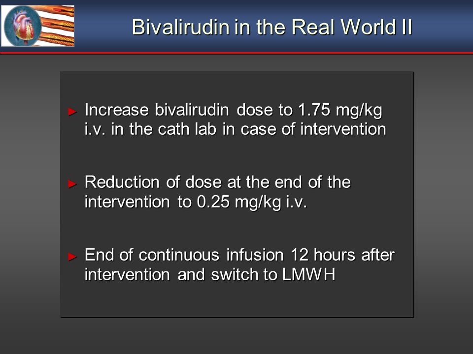 Bivalirudin in the Real World II Increase bivalirudin dose to 1.75 mg/kg i.v.