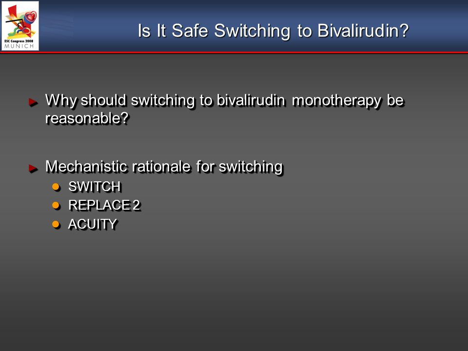 Is It Safe Switching to Bivalirudin. Why should switching to bivalirudin monotherapy be reasonable.