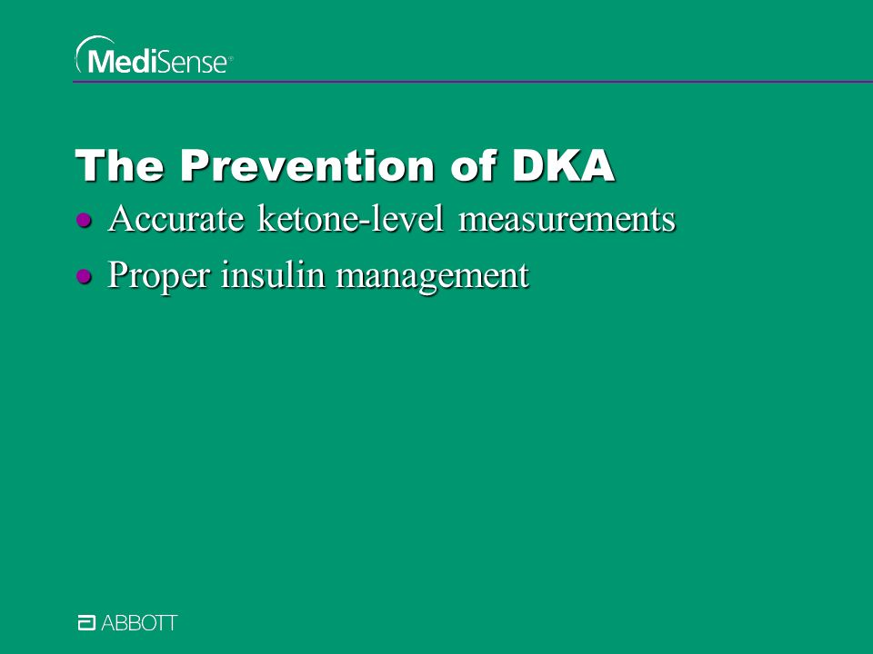The Prevention of DKA Accurate ketone-level measurements Accurate ketone-level measurements Proper insulin management Proper insulin management