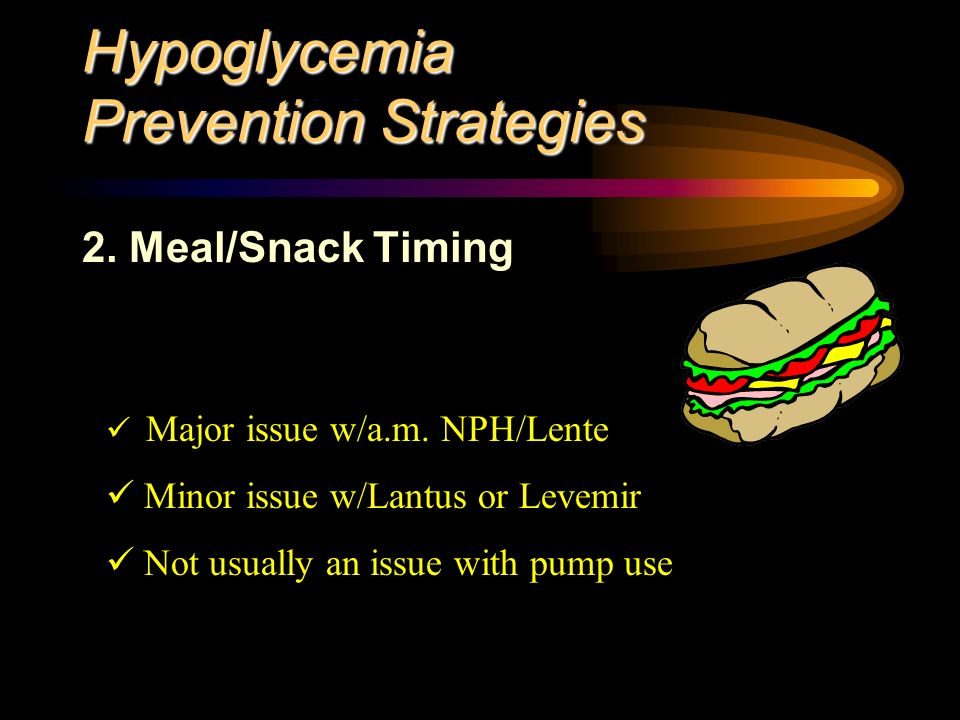 Hypoglycemia Prevention Strategies 2. Meal/Snack Timing Major issue w/a.m.