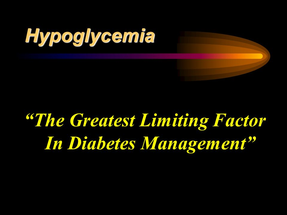 Hypoglycemia The Greatest Limiting Factor In Diabetes Management