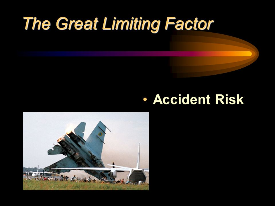 The Great Limiting Factor Accident Risk