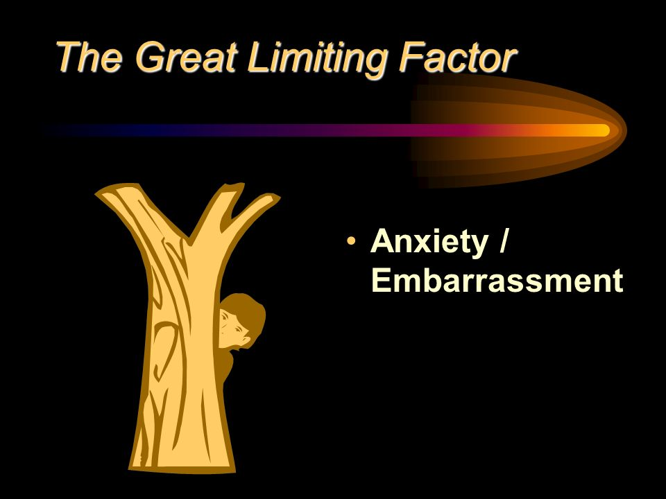 The Great Limiting Factor Anxiety / Embarrassment