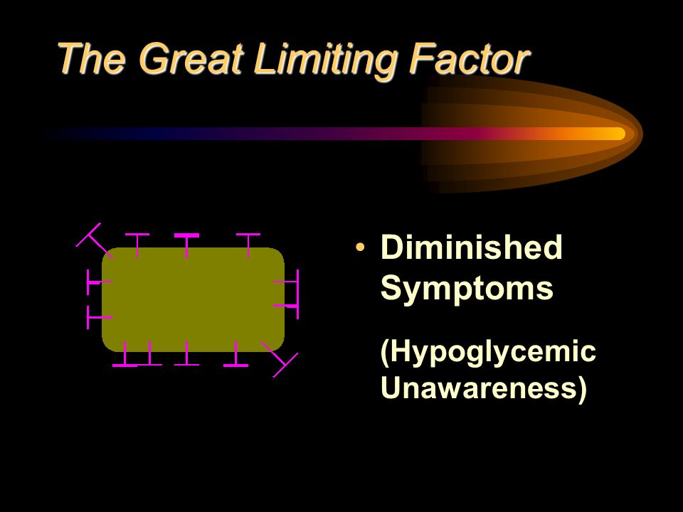 The Great Limiting Factor Diminished Symptoms (Hypoglycemic Unawareness)