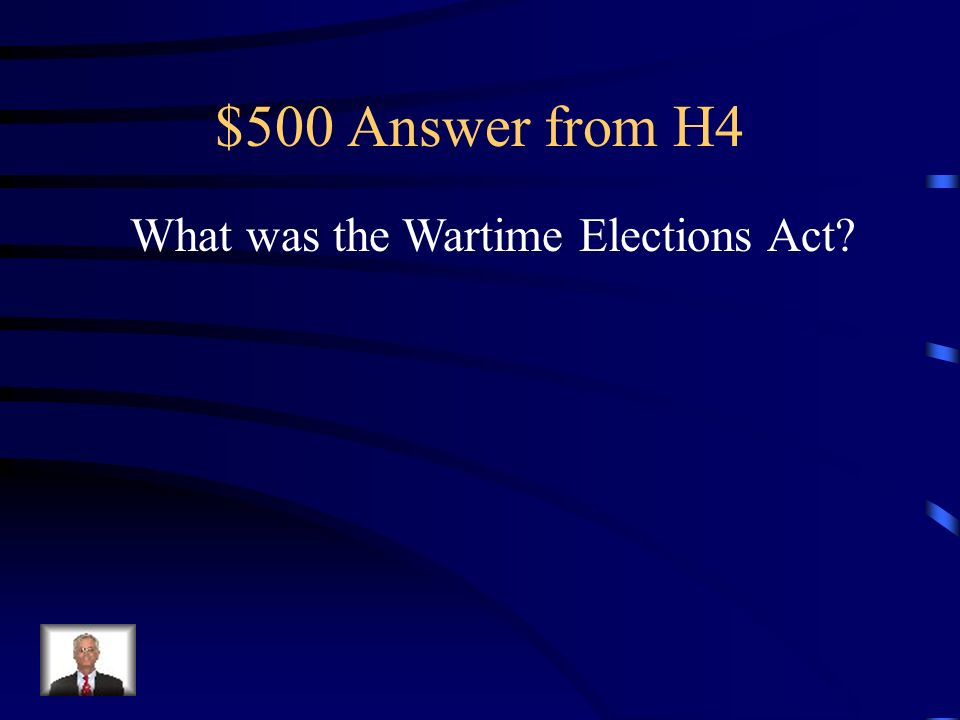 $500 Question from H4 New law that helped Borden to win the 1916 election