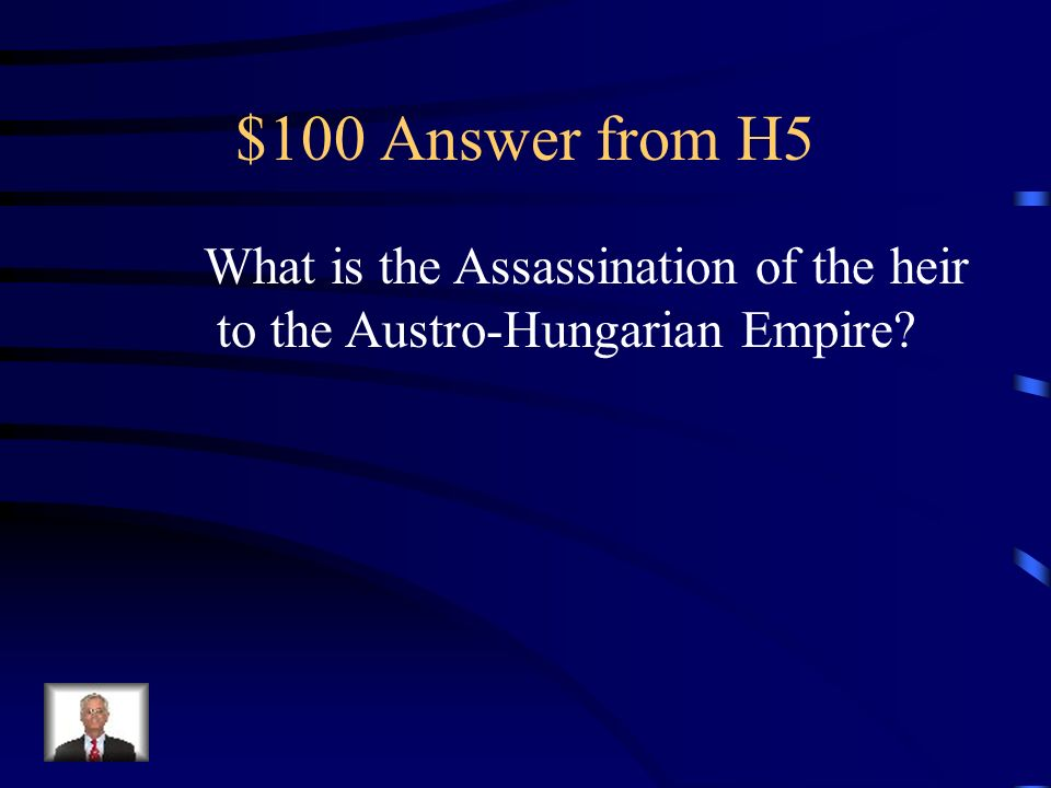 $100 Question from H5 Ignited the fuse of the powder keg of Europe