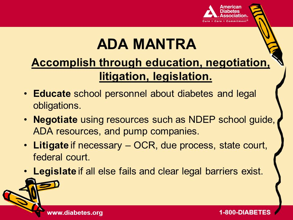 DIABETES ADA MANTRA Accomplish through education, negotiation, litigation, legislation.