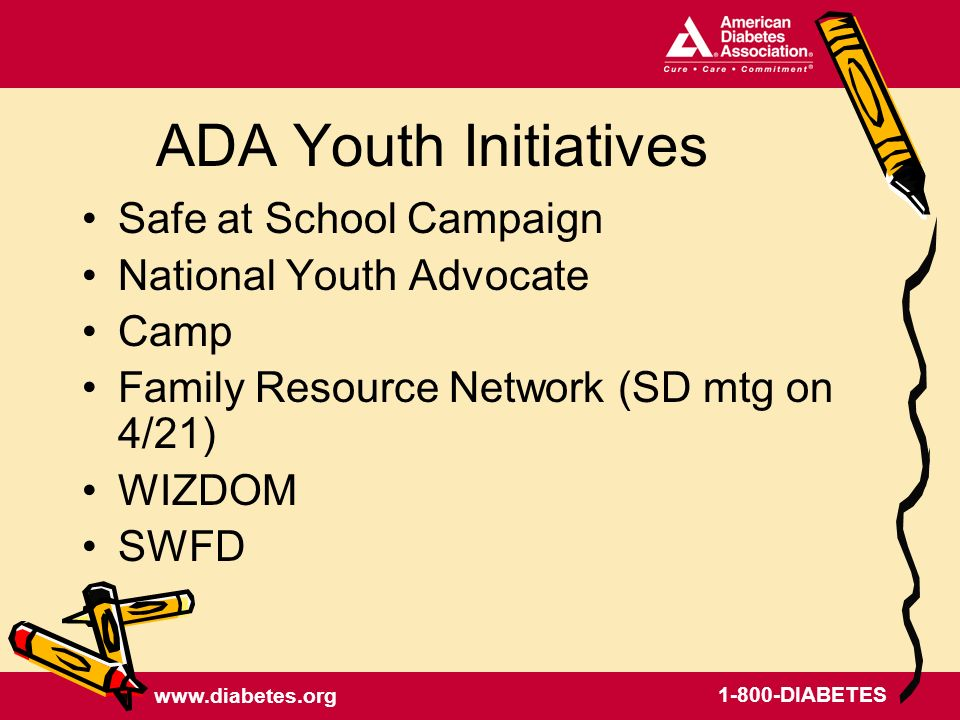 DIABETES ADA Youth Initiatives Safe at School Campaign National Youth Advocate Camp Family Resource Network (SD mtg on 4/21) WIZDOM SWFD
