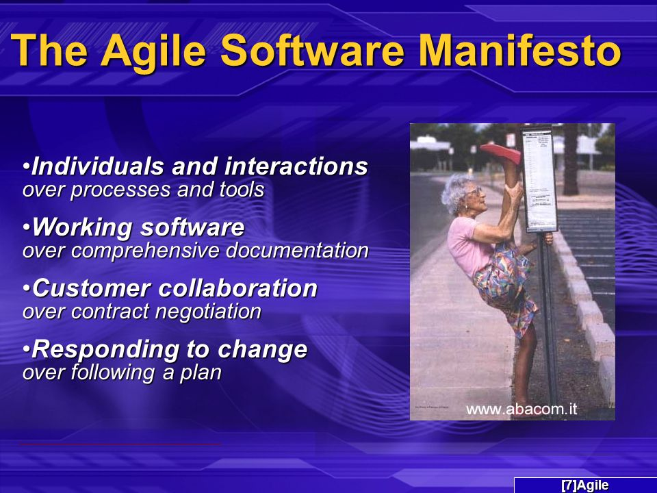 The Agile Software Manifesto Individuals and interactions over processes and toolsIndividuals and interactions over processes and tools Working software over comprehensive documentationWorking software over comprehensive documentation Customer collaboration over contract negotiationCustomer collaboration over contract negotiation Responding to change over following a planResponding to change over following a plan [7]Agile
