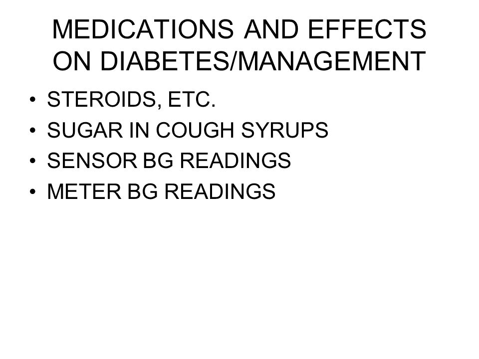 MEDICATIONS AND EFFECTS ON DIABETES/MANAGEMENT STEROIDS, ETC.