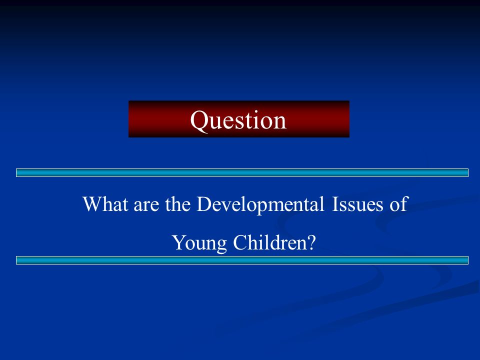 Question What are the Developmental Issues of Young Children