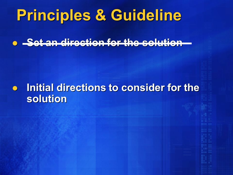 Principles & Guideline Principles & Guideline Set an direction for the solution Set an direction for the solution Initial directions to consider for the solution Initial directions to consider for the solution