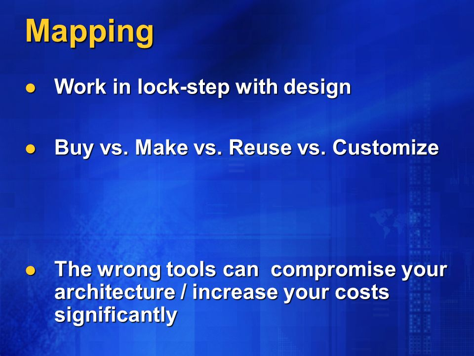 Mapping Work in lock-step with design Work in lock-step with design Buy vs.