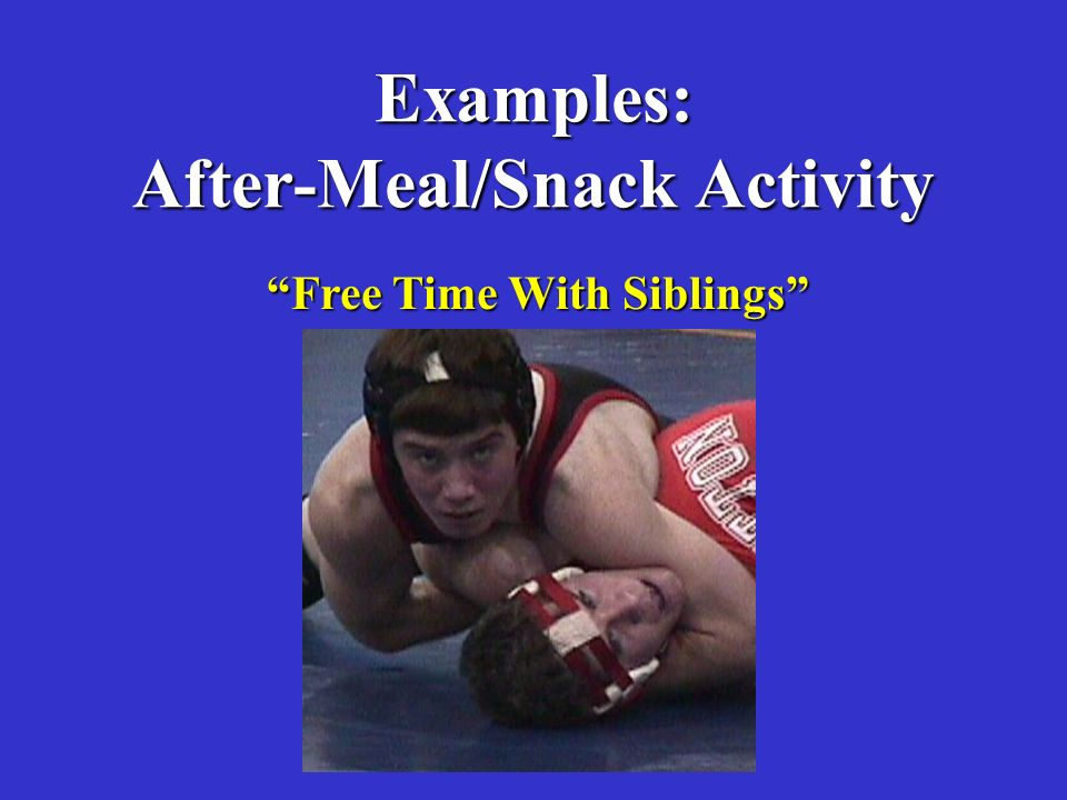Examples: After-Meal/Snack Activity Free Time With Siblings