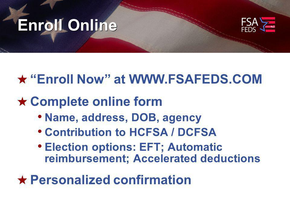 Enroll Online Enroll Now at   Complete online form Name, address, DOB, agency Contribution to HCFSA / DCFSA Election options: EFT; Automatic reimbursement; Accelerated deductions Personalized confirmation