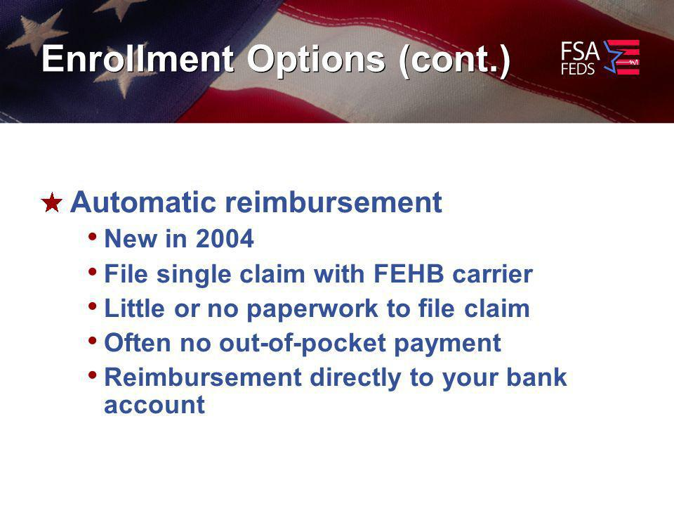 Enrollment Options (cont.) Automatic reimbursement New in 2004 File single claim with FEHB carrier Little or no paperwork to file claim Often no out-of-pocket payment Reimbursement directly to your bank account