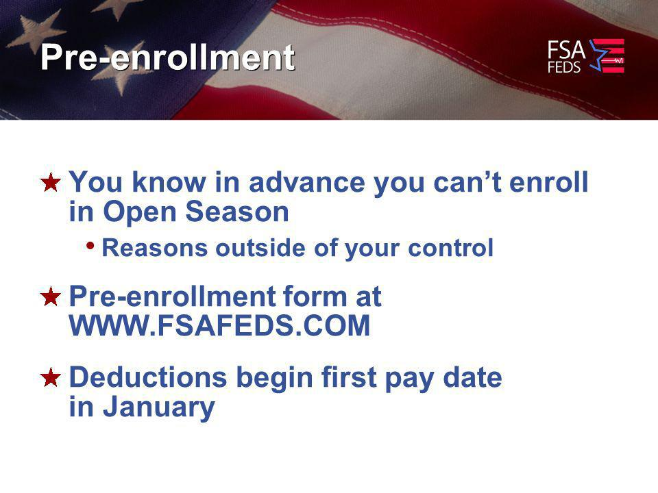 Pre-enrollment You know in advance you cant enroll in Open Season Reasons outside of your control Pre-enrollment form at   Deductions begin first pay date in January