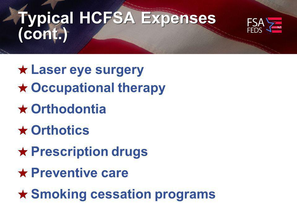 Typical HCFSA Expenses (cont.) Laser eye surgery Occupational therapy Orthodontia Orthotics Prescription drugs Preventive care Smoking cessation programs
