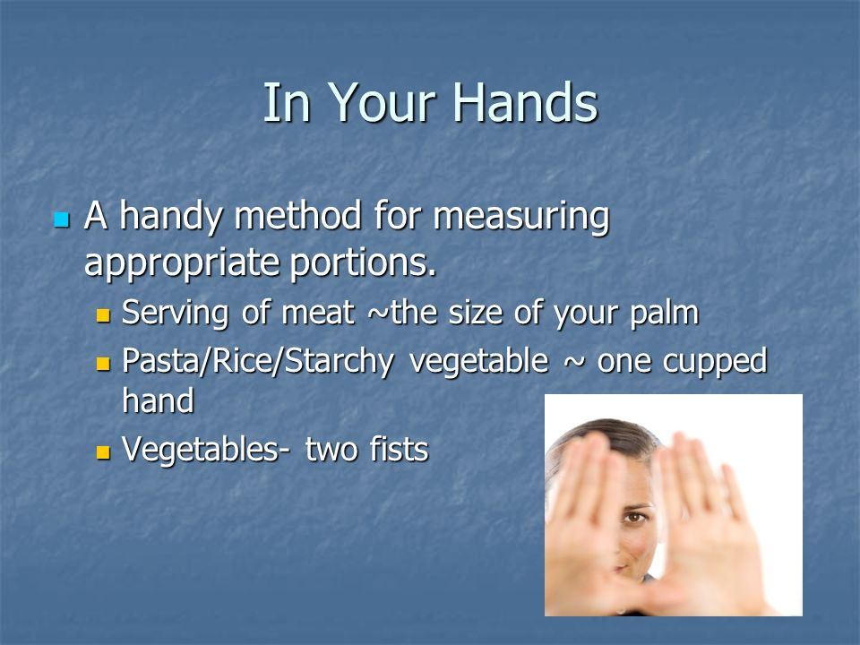 In Your Hands A handy method for measuring appropriate portions.