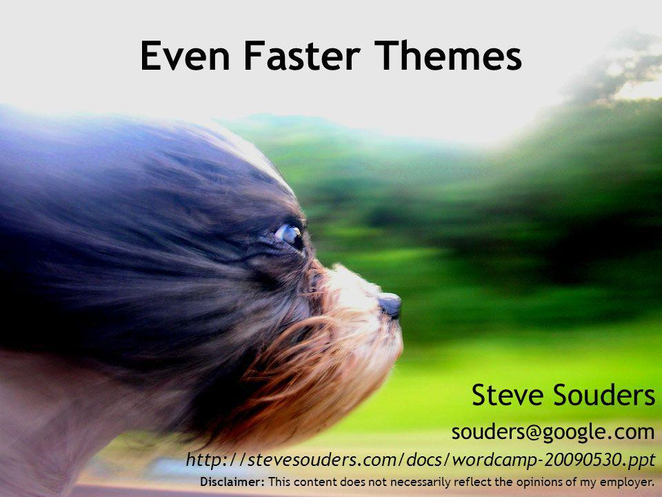 Steve Souders   Even Faster Themes Disclaimer: This content does not necessarily reflect the opinions of my employer.