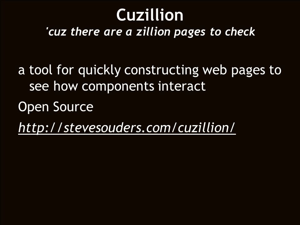 a tool for quickly constructing web pages to see how components interact Open Source   Cuzillion cuz there are a zillion pages to check