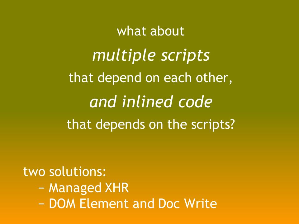what about multiple scripts that depend on each other, and inlined code that depends on the scripts.