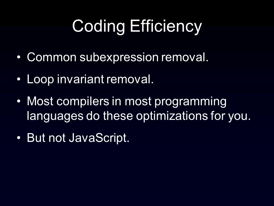 Coding Efficiency Common subexpression removal. Loop invariant removal.