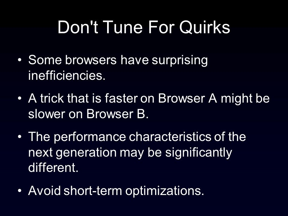 Don t Tune For Quirks Some browsers have surprising inefficiencies.