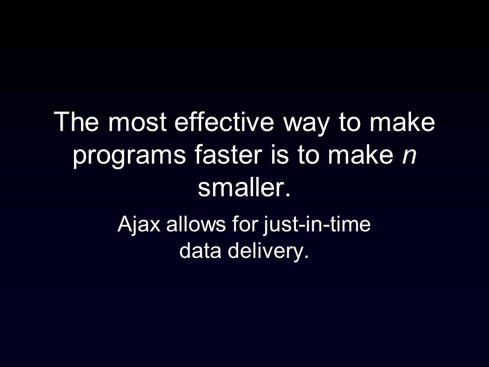 The most effective way to make programs faster is to make n smaller.