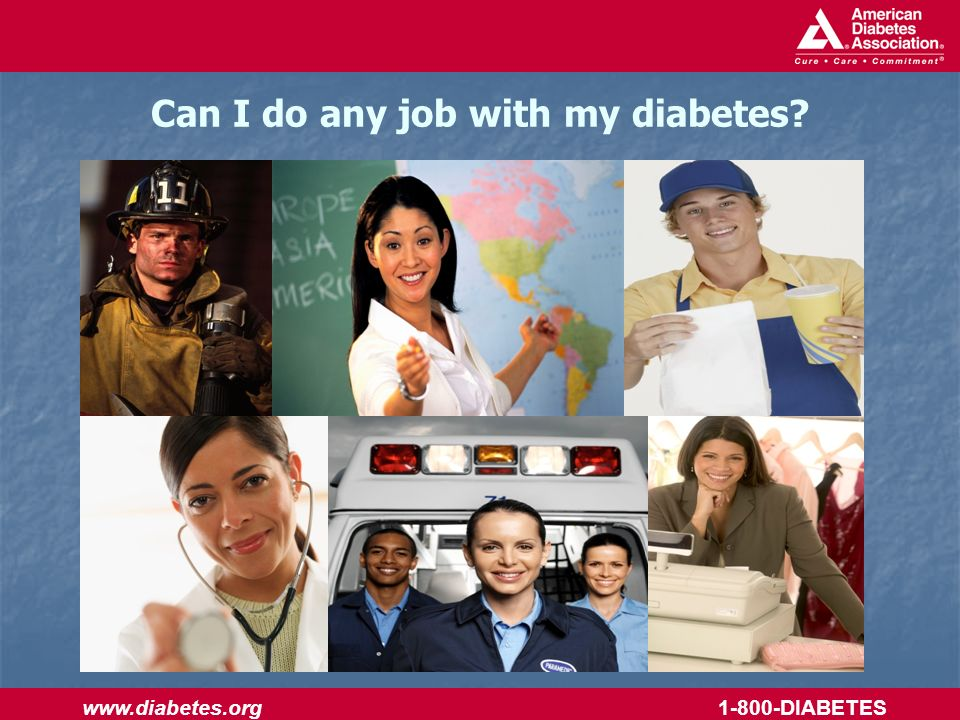 www.diabetes.org 1-800-DIABETES Can I do any job with my diabetes