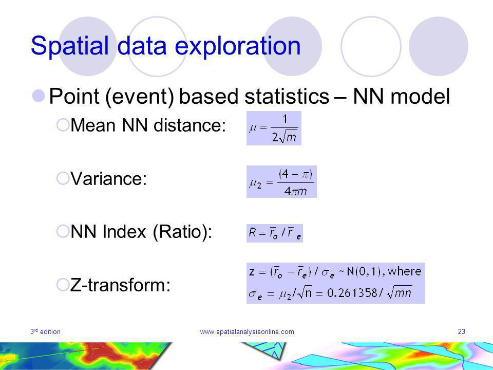 3 rd editionwww.spatialanalysisonline.com23 Spatial data exploration Point (event) based statistics – NN model Mean NN distance: Variance: NN Index (Ratio): Z-transform: