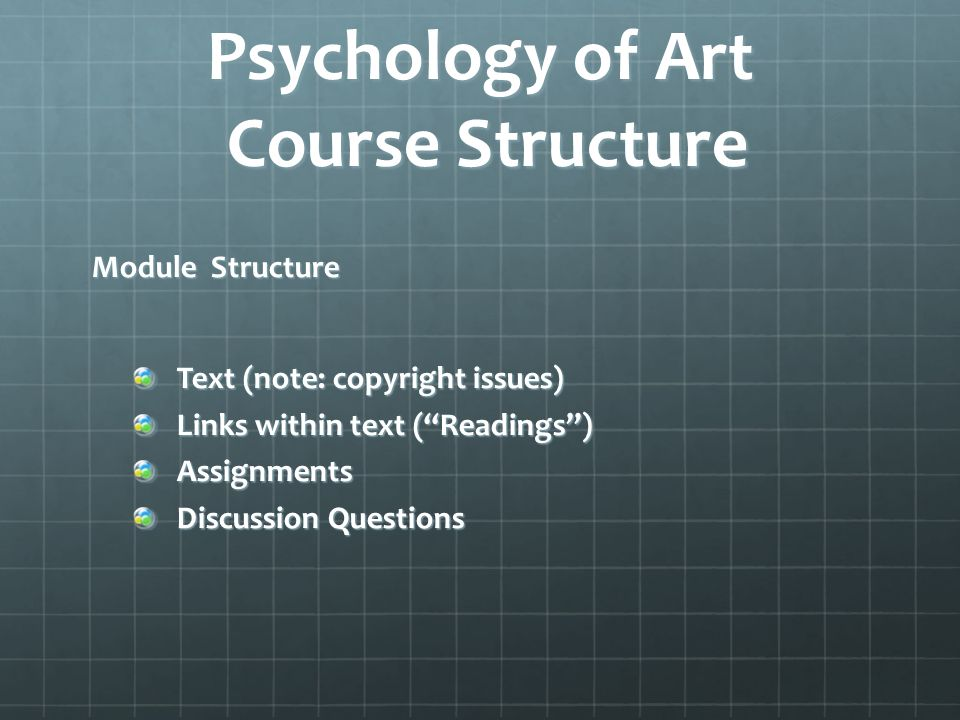Psychology of Art Course Structure Module Structure Text (note: copyright issues) Links within text (Readings) Assignments Discussion Questions