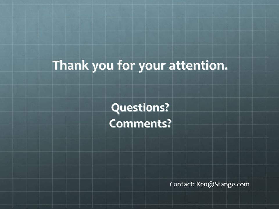 Thank you for your attention. Questi0ns Comments Contact: