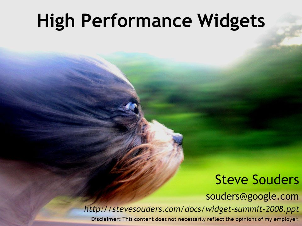 Steve Souders   High Performance Widgets Disclaimer: This content does not necessarily reflect the opinions of my employer.