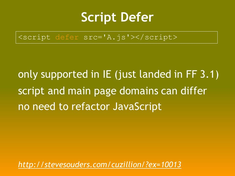 Script Defer only supported in IE (just landed in FF 3.1) script and main page domains can differ no need to refactor JavaScript   ex=10013