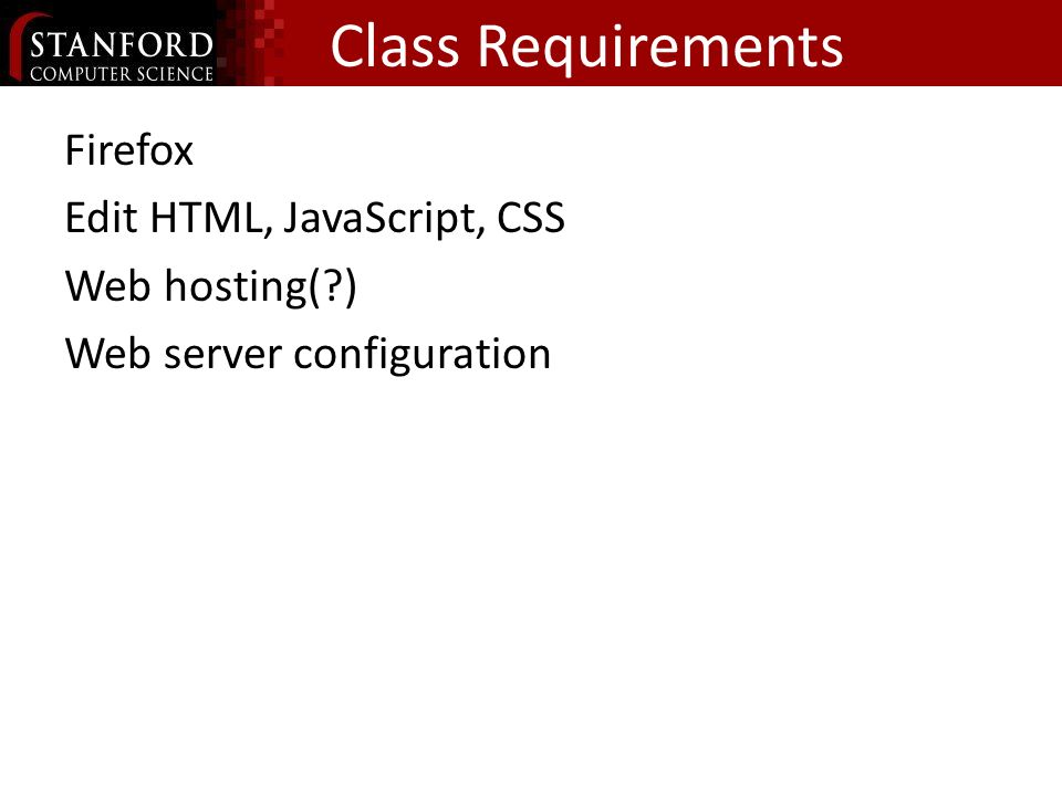Class Requirements Firefox Edit HTML, JavaScript, CSS Web hosting( ) Web server configuration