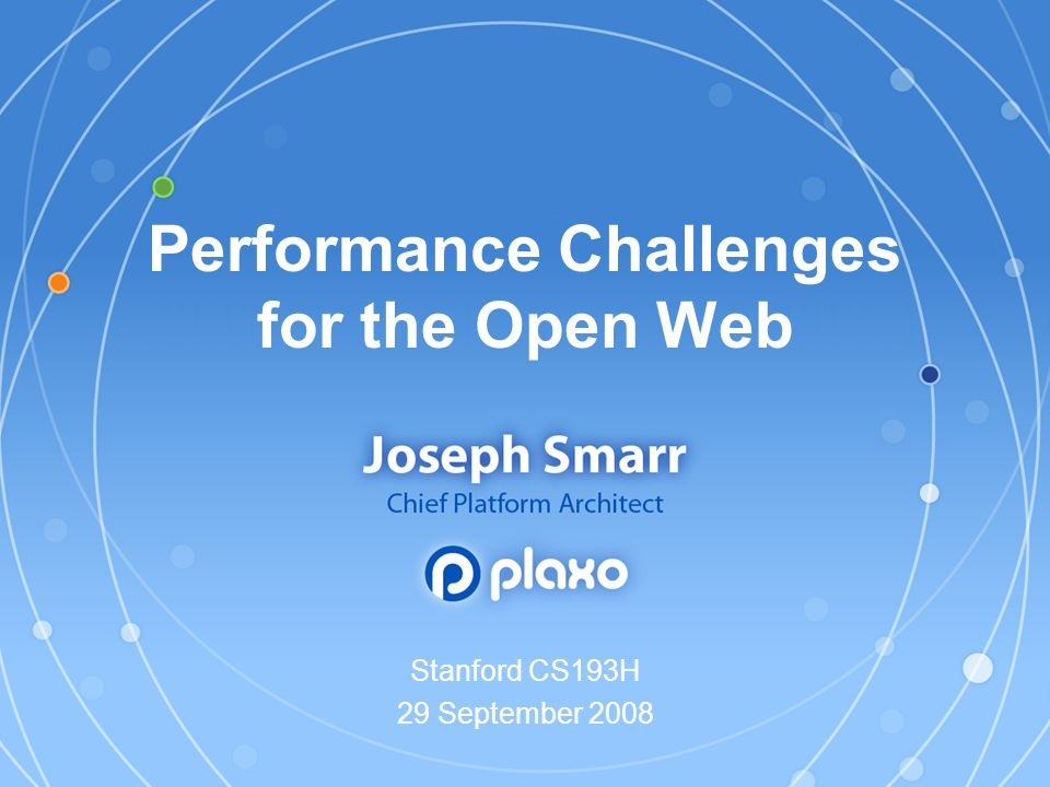 Performance Challenges for the Open Web Stanford CS193H 29 September 2008