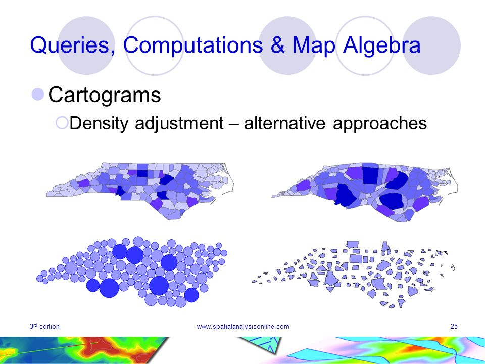 3 rd editionwww.spatialanalysisonline.com25 Queries, Computations & Map Algebra Cartograms Density adjustment – alternative approaches