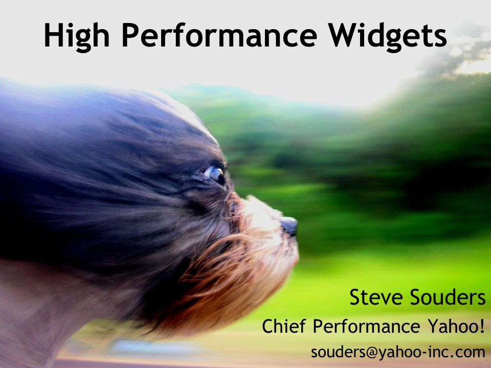 High Performance Widgets Steve Souders Chief Performance Yahoo!