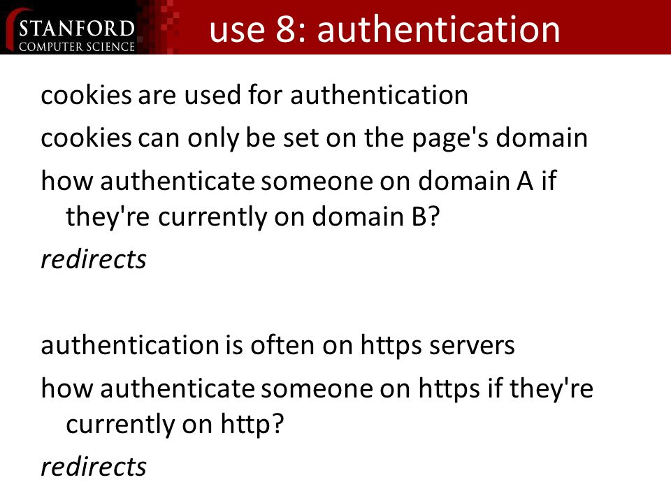use 8: authentication cookies are used for authentication cookies can only be set on the page s domain how authenticate someone on domain A if they re currently on domain B.