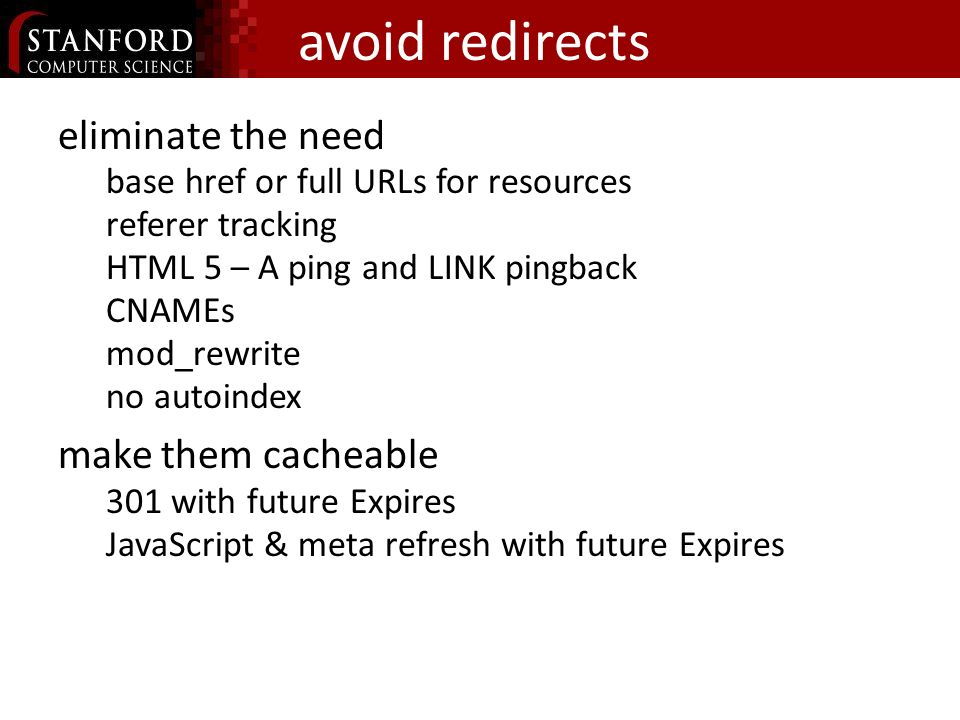 avoid redirects eliminate the need base href or full URLs for resources referer tracking HTML 5 – A ping and LINK pingback CNAMEs mod_rewrite no autoindex make them cacheable 301 with future Expires JavaScript & meta refresh with future Expires