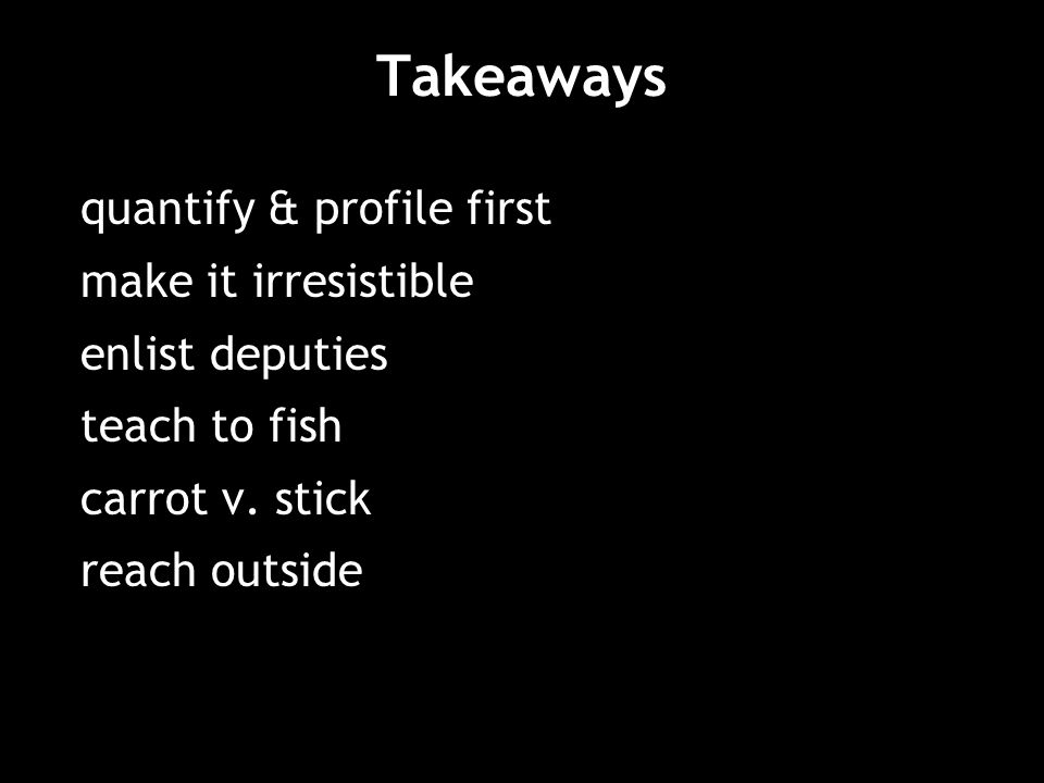 Takeaways quantify & profile first make it irresistible enlist deputies teach to fish carrot v.