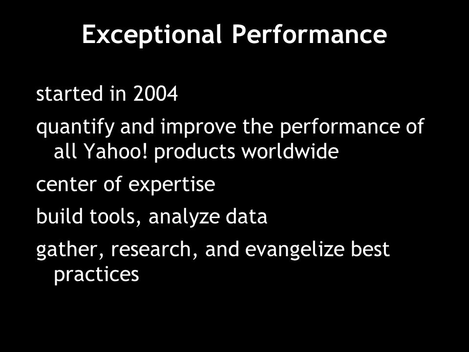 Exceptional Performance started in 2004 quantify and improve the performance of all Yahoo.