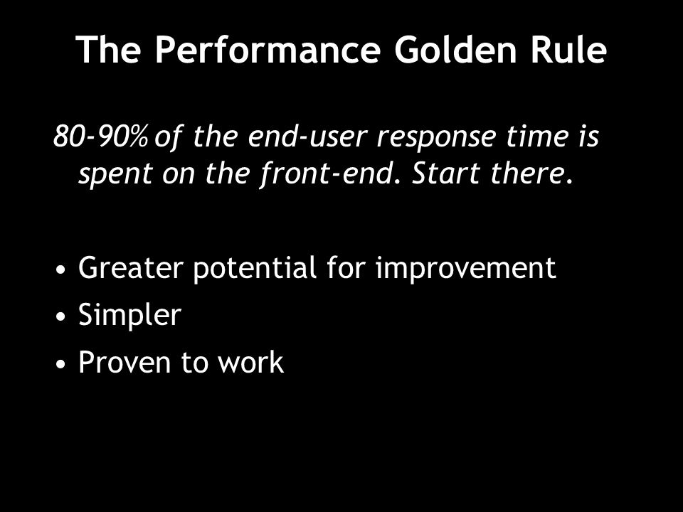 The Performance Golden Rule 80-90% of the end-user response time is spent on the front-end.
