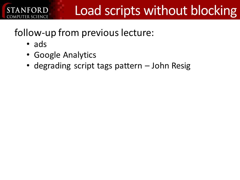 Load scripts without blocking follow-up from previous lecture: ads Google Analytics degrading script tags pattern – John Resig